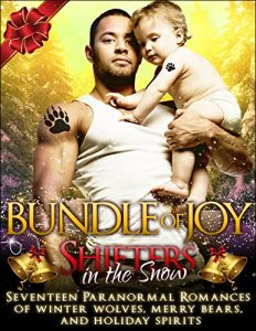 Cover for Shifters in the Snow: Bundle of Joy: Seventeen Paranormal Romances of Winter Wolves, Merry Bears, and Holiday Spirits